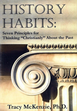 """History Habits: Seven Principles for Thinking """"Christianly"""" About the Past Z"""